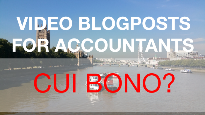 VIDEO BLOGPOSTS FOR ACCOUNTANTS - Cui Bono?