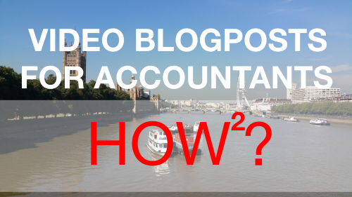 Video Blogposts for Accountants - Getting it Right (Part 2)